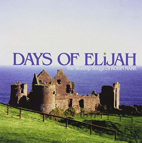 Robin Mark Worship - Days of Elijah: The Worship Songs of Robin Mark