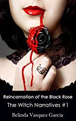 Reincarnation of the Black Rose (The Witch Narratives Trilogy Book 1)