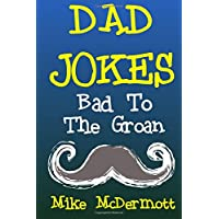 Dad Jokes: Bad To The Groan: Father's Day Gift Idea, Dad's Birthday Gift Idea, Christmas Gift For Dads