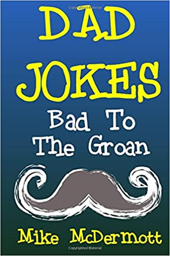 Dad Jokes Bad To The Groan Fathers Day Gift Idea Dads Birthday Christmas For Paperback Large Print June 3 2018