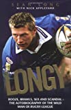 Longy: Booze, Brawls, Sex and Scandal - The Autobiography of the Wild Man of Rugby League