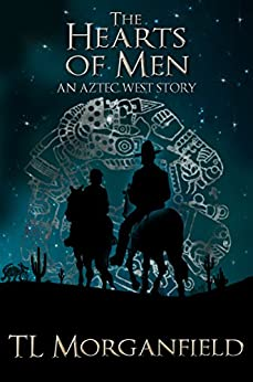 The Hearts of Men (Aztec West Book 3) by [Morganfield, TL]