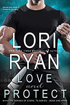 Love and Protect (Heroes of Evers, TX Book 1) by [Ryan, Lori]
