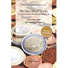 10 Nice Mind Tricks To Allow More Money In Your Life: A Paradigm Shift of Coming Home by Olga Farber (2015-02-02)