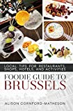 Foodie Guide to Brussels: Local Tips for Restaurants, Shops, Hotels, and Activities