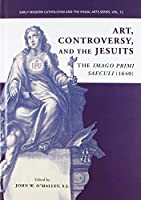 Art, Controversy, and the Jesuits: The Imago Primi Saeculi (1640) (Early Modern Catholicism and the Visual Arts)
