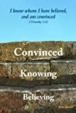 Believing Knowing Convinced, Dave Thomas, 1470985810