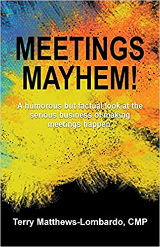 Meetings Mayhem!: Behind the Scenes of Successful Meetings and Events