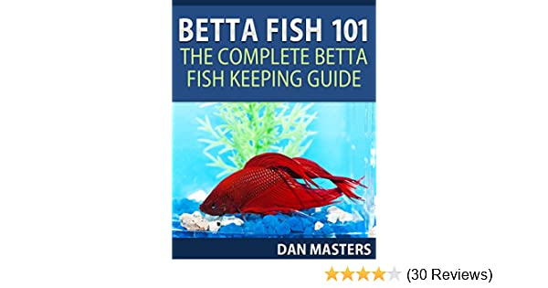 Betta fish 101 the complete betta fish keeping guide kindle betta fish 101 the complete betta fish keeping guide kindle edition by dan masters crafts hobbies home kindle ebooks amazon fandeluxe Images