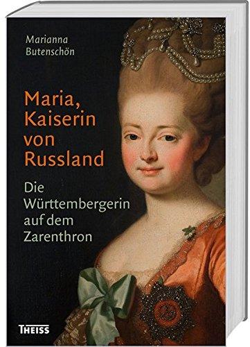 Maria, Kaiserin von Russland: Die Württembergerin auf dem Zarenthron