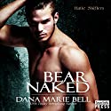 Bear Naked: Halle Shifters, Book 3 Audiobook by Dana Marie Bell Narrated by Samantha Cook