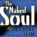 The Naked Soul of Iceberg Slim Audiobook by  Iceberg Slim Narrated by Bobby Spears