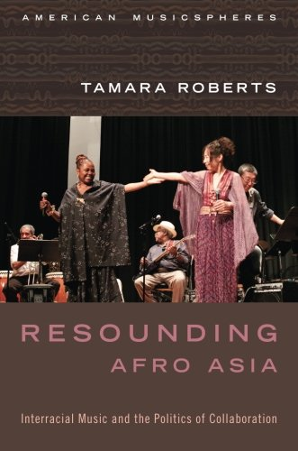 Resounding Afro Asia: Interracial Music and the Politics of Collaboration (American Musicspheres)