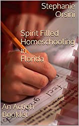Spirit Filled Homeschooling in Florida: An Action Booklet