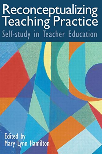 Reconceptualizing Teaching Practice: Self-Study in Teacher Education
