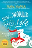 How the World Makes Love: . . . And What It Taught a Jilted Groom