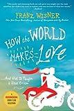 How the World Makes Love, Franz Wisner, 0312605587