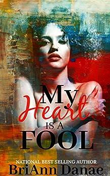 My Heart Is A Fool (My Heart Is A Fool  Book 1) by [Danae, BriAnn]