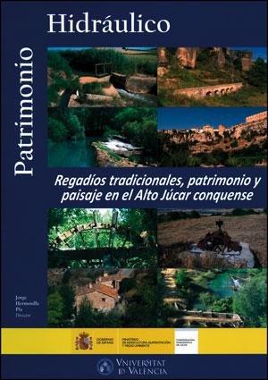Descargar Libro Regadíos Tradicionales, Patrimonio Y Paisaje En El Alto Júcar Conquense Jorge Hermosilla Pla
