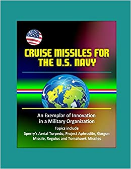 Cruise Missiles for the U  S  Navy: An Exemplar of