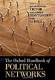 The Oxford Handbook of Political Networks (Oxford Handbooks)