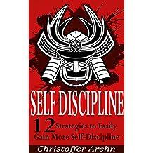 Self-Discipline: 12 Strategies to Easily Gain More Self-Discipline (Includes Free Books and my No.1 Secret to Success) (Self-Discipline, Develop Discipline, ... Motivation, Dreams, Self-Esteem)