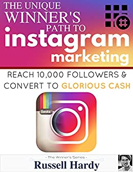 Download for free Instagram Marketing: The Unique Winner's Path To Reach 10,000 Followers & Convert To Glorious Cash