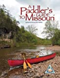 A Paddler s Guide To Missouri: Updated and Revised 2013 Edition