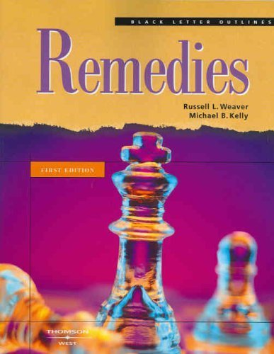 Remedies (Black Letter Outlines) 1st edition by Weaver, Russell L.; Kelly, Michael B. published by West Paperback