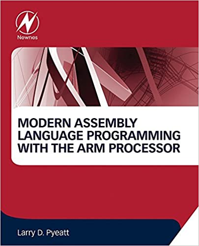 Modern Assembly Language Programming with the ARM Processor, Larry D
