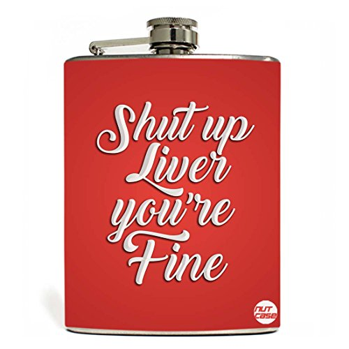 - Designer Hip Flask 7 Oz Nutcase - Shut Up Liver You're Fine