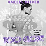 Too Close: A Plantain Series Novella | Amelia Oliver