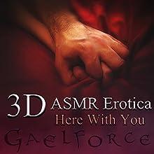 3-D Erotic ASMR: Here with You | Livre audio Auteur(s) : Gael Force Narrateur(s) : Gael Force