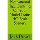 Motivational Tips Centring On Your Model Trains HO Scale Scenery
