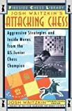 img - for Josh Waitzkin's Attacking Chess: Aggressive Strategies and Inside Moves from the U.S. Junior Champion book / textbook / text book
