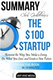 img - for Chris Guillebeau's The $100 Startup: Reinvent the Way You Make a Living, Do What You Love, and Create a New Future Summary by Ant Hive Media (2016-06-02) book / textbook / text book