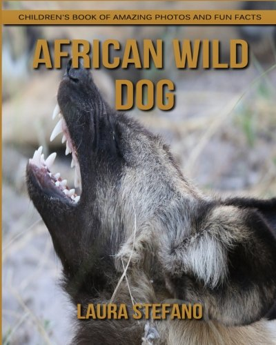 (African Wild Dog: Children's Book of Amazing Photos and Fun Facts about African Wild Dog)