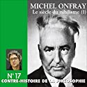 Contre-histoire de la philosophie 17.1 : Le siècle du nihilisme Speech by Michel Onfray Narrated by Michel Onfray