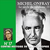Contre-histoire de la philosophie 17.1 : Le siècle du nihilisme | Michel Onfray