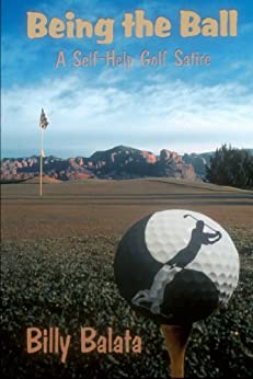 Being the Ball - A Self-Help Golf Satire by [Balata-Muster, Billy]