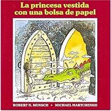 [ [ [ La Princesa Vestida Con Una Bolsa de Papel = The Paper Bag Princess (Spanish) [ LA PRINCESA VESTIDA CON UNA BOLSA DE PAPEL = THE PAPER BAG PRINCESS (SPANISH) ] By Munsch, Robert N ( Author )Dec-01-1991 Paperback