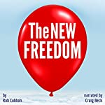 The New Freedom: Ordinary People Are Living Extraordinary Lives & So Can You!   Rob Cubbon