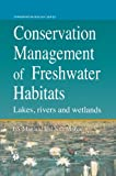 Conservation Management of Freshwater Habitats : Lakes, Rivers and Wetlands, Morgan, Neville C. and Maitland, Peter S., 940106475X