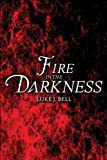 Fire in the Darkness, Luke J. Bell, 1608362647