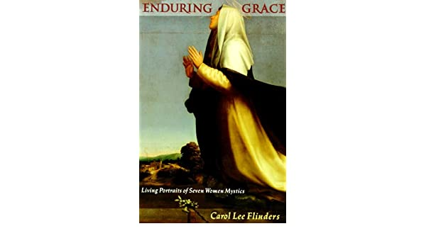 Enduring grace living portraits of seven women mystics ebook enduring grace living portraits of seven women mystics ebook carol l flinders amazon kindle store fandeluxe Document