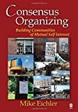 img - for Consensus Organizing: Building Communities of Mutual Self Interest by Eichler, Michael (Mike) P. (2007) Paperback book / textbook / text book