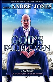 God's Fallible Man: A Memoir of a Husband, Father, Son and, Brother by Past Andre` Jones (2016-02-22)