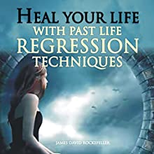 Heal Your Life with Past Life Regression Techniques Audiobook by J. D. Rockefeller Narrated by Steve Atkins Lanel