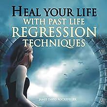 Heal Your Life with Past Life Regression Techniques | Livre audio Auteur(s) : J. D. Rockefeller Narrateur(s) : Steve Atkins Lanel