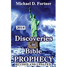 Discoveries in Bible Prophecy: Revised and Updated 2018 (Bible Prophecy Revealed)